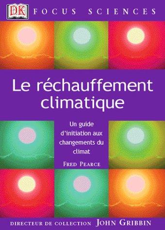 Le Réchauffement climatique : Un guide d'initiation au changement du climat: Pearce, ...