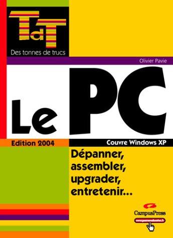 9782744016400: Le PC, Dépanner, assembler, upgrader, entretenir...