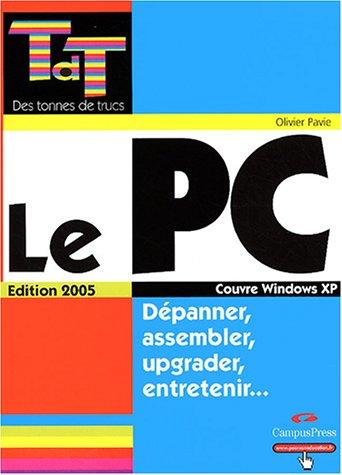 9782744018015: Le PC édition 2005 - Dépanner, assembler, upgrader, entretenir...
