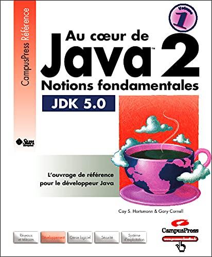9782744018336: Au coeur de Java 2, volume 1 : Notions fondamentales (JDK 5.0)