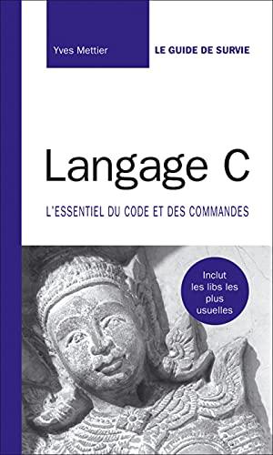 9782744021688: Langage C: L'essentiel du code et des commandes