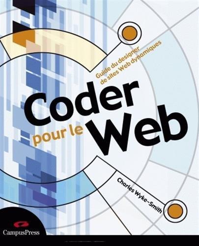 9782744023514: Coder pour le Web: Guide du designer de sites web dynamiques
