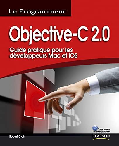 9782744024702: Objective-C 2.0: Guide pratique pour les développeurs Mac et iOS