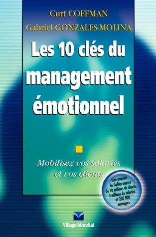9782744060588: Les 10 clés du management émotionnel : Mobilisez vos salariés et vos clients