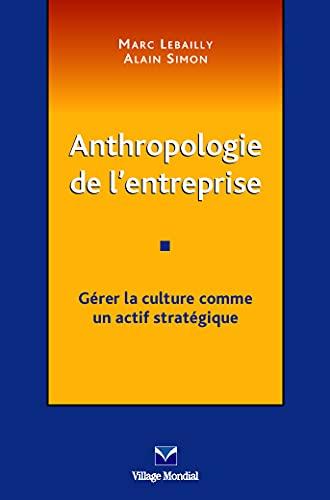 9782744060762: Anthropologie de l'entreprise : Gérer la culture comme un actif stratégique