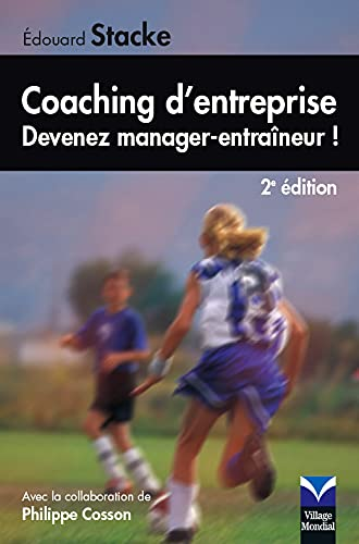 9782744061691: Coaching d'entrepise : Devenez manager-entraîneur