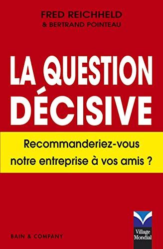 9782744062520: La Question décisive: Recommanderiez-vous notre entreprise à vos amis?