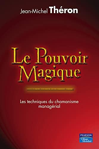 9782744063374: Le Pouvoir magique: Les techniques du chamanisme managérial