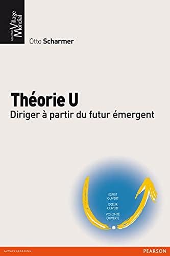 9782744065002: Théorie U : Diriger à partir du futur émergent (Village mondial)