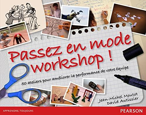 9782744065668: Passez en mode workshop ! : 50 ateliers pour am�liorer la performance de votre �quipe