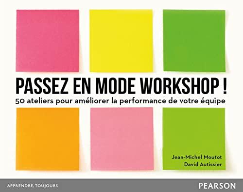 9782744066580: Passez en mode workshop ! 50 ateliers pour améliorer la performance de votre équipe