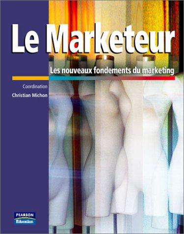 9782744070112: Le marketeur, les nouveaux fondements du marketing