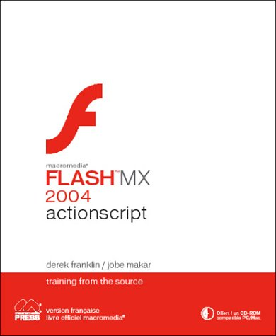 Macromedia Actionscript Pour Flash Mx 2004: Training From The Source: n/a