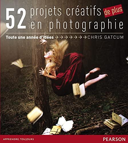 9782744095061: 52 projets créatifs de plus en photographie : Toute une année d'idées