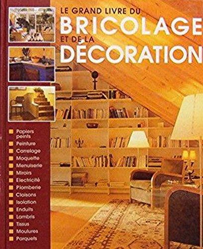 9782744102073: Le grand livre du bricolage et de la décoration