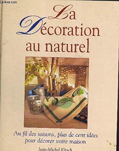 9782744108464: La d�coration au naturel : Au fil des saisons, plus de cent id�es pour d�corer votre maison