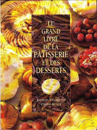 Le Grand Livre de la Patisserie et des desserts.: Charrette, Jacques; Vence, Celine: