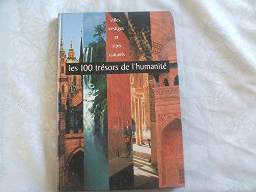 9782744110894: Les 100 trésors de l'humanité : Villes, vestiges et sites naturels