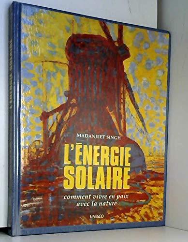 9782744114953: L'energie solaire Comment vivre en paix avec la nature