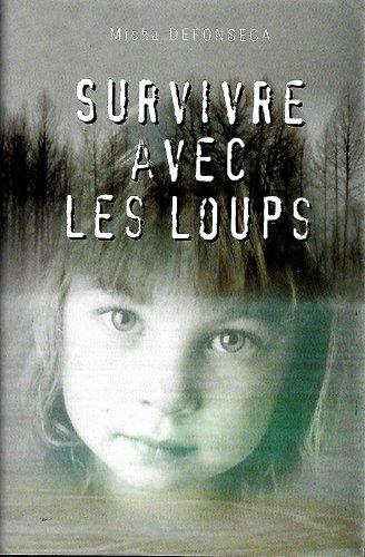 9782744116513: Survivre avec les loups - de la Belgique à l'Ukraine, une enfant juive à travers l'Europe nazie 1941-1944