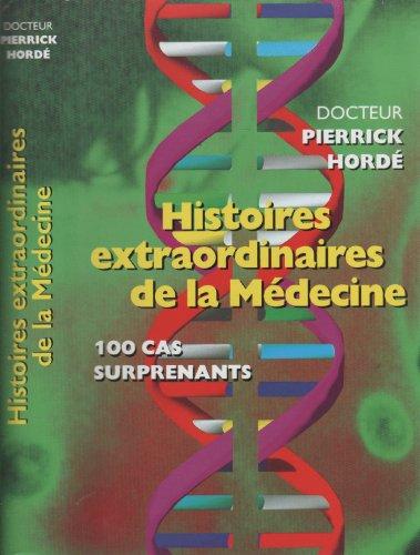 Histoires extraordinaires de la médecine : Cent: Hordé, Pierrick, Saulnier,