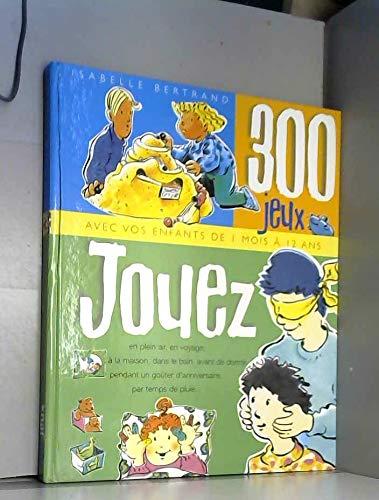 9782744125126: Jouez : 300 jeux pour les enfants, bébé et toute la famille