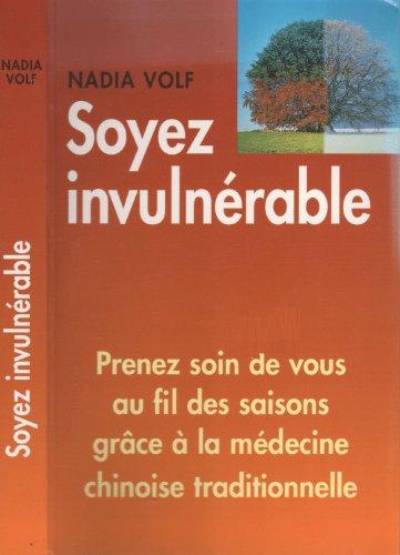 9782744143700: Soyez invulnérable : Prenez soin de vous au fil des saisons grâce à la médecine traditionnelle chinoise