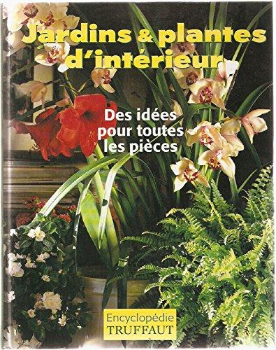 9782744149054: Jardins plantes d'intérieur : Encyclopédie Truffaut