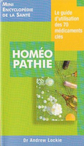 Homéopathie. Le guide d'utilisation des 70 médicaments: Dr Andrew Lockie