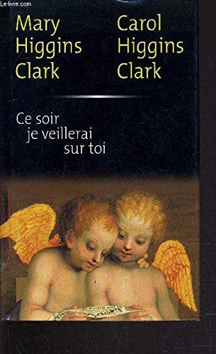 Ce soir je veillerai sur toi: Mary Higgins Clark