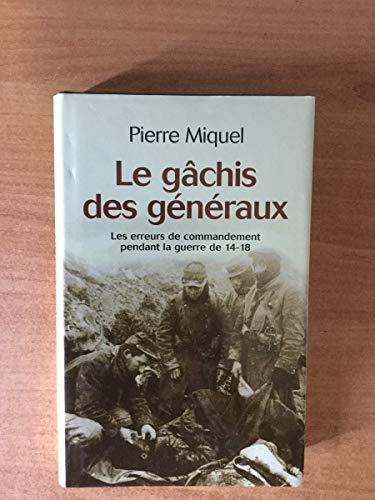 9782744155697: Le gâchis des généraux; les erreurs de commandement pendant la guerre de 14-18.