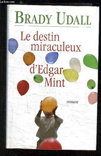 9782744155857: The Miracle Life of Edgar Mint: A Novel