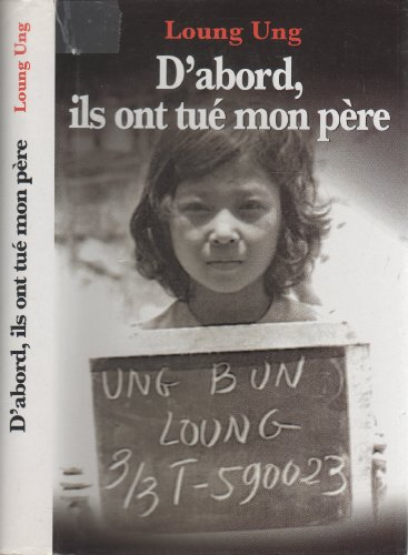 D'abord, ils ont tué mon père: Loung Ung