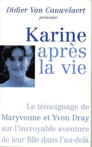 9782744162749: Karine apr�s la vie : Le t�moignage de Maryvonne et Yvon Dray sur l'incroyable aventure de leur fille dans l'au-del�