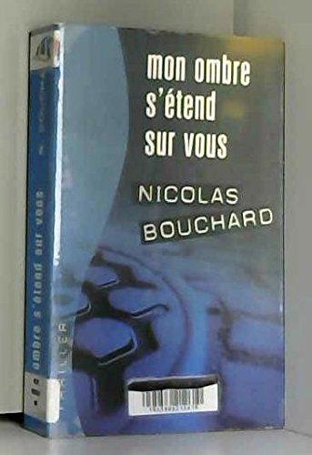 Mon ombre s'étend sur vous : Une: Bouchard Nicolas