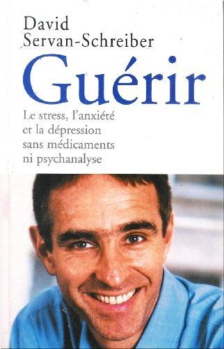 9782744167478: Guérir : Le stress, l'anxiété et la dépression sans médicaments ni psychanalyse