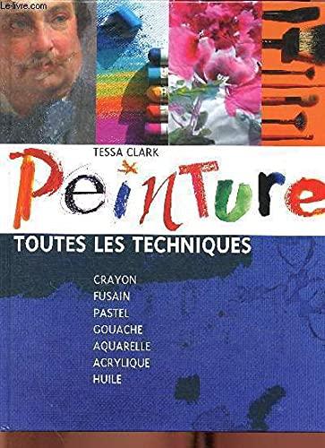 9782744170973: Peinture : Crayon, fusain, pastel, gouache, aquarelle, acrylique, huile
