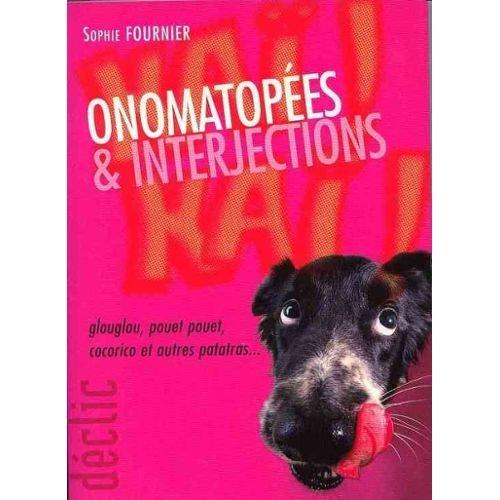 9782744172465: Onomatop�es & interjections : Glouglou, pou�t-pou�t, cocorico et autres patatras (D�clic)
