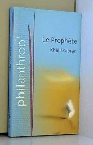 Le prophète (Philanthrop'): Khalil Gibran; Camille Aboussouan