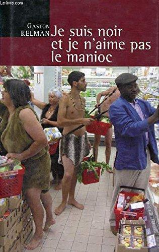 9782744177262: Je suis noir et je n'aime pas le manioc