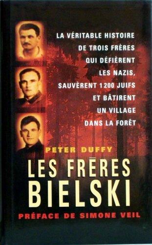 9782744179068: Les frères Bielski : La véritable histoire de trois frères qui défièrent les nazis, sauvèrent mille deux cents Juifs et bâtirent un village dans la forêt