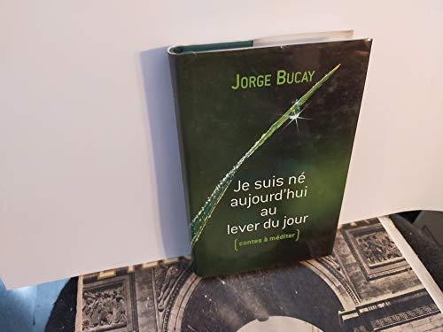 Je suis né aujourd'hui au lever du: Jorge Bucay