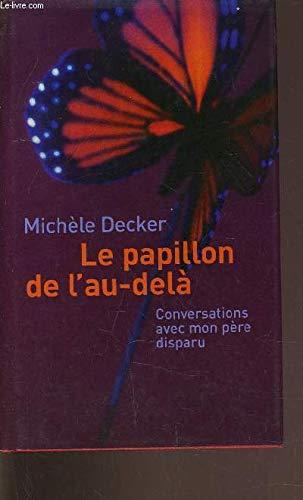 Le papillon de l'au-del?, conversations avec mon p?re disparu: n/a