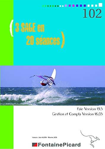9782744623028: 3 SAGE en 20 s�ances : Paie Version 19.5, Gestion et Compta Version 16.05