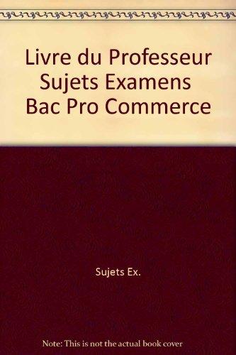 9782744623554: Livre du Professeur Sujets Examens Bac Pro Commerce
