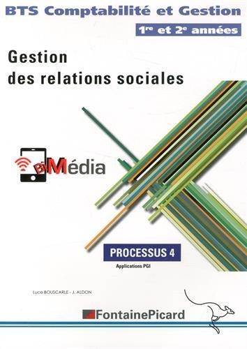 9782744627255: Gestion des relations sociales Processus 4 BTS Comptabilité et Gestion 1re et 2e années : Applications PGI