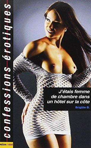 J'ÉTAIS FEMME DE CHAMBRE DANS UN HÔTEL SUR LA CÔTE: B. BRIGITTE