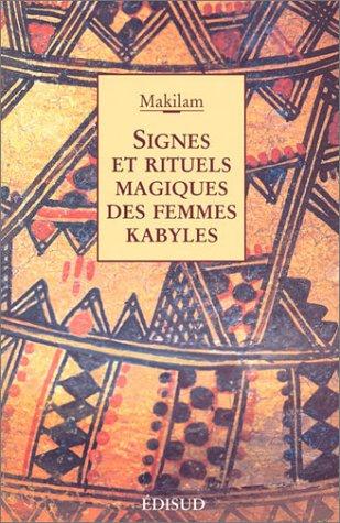 Signes et rituels magiques de femmes kabyles: Makilam