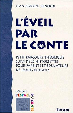 Eveil par le conte Petit parcours theorique, suivi de 25 histoire: Renoux Jean Claude
