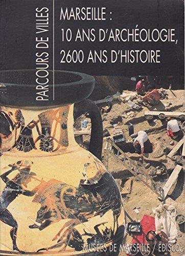 Parcours de villes. Marseille: 10 Ans d'Archéologie, 2600 ans d'H: Régis Bertrand